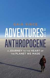Adventures in The Anthropocene - Gaia Vince